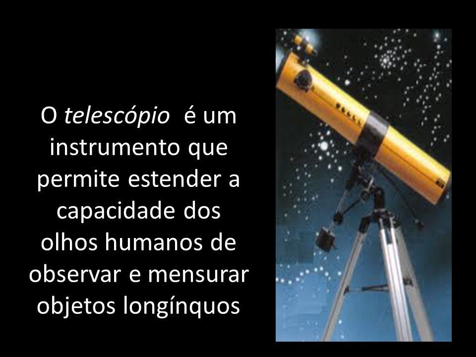 O telescópio é um instrumento que permite estender a capacidade dos olhos humanos de observar e mensurar objetos longínquos