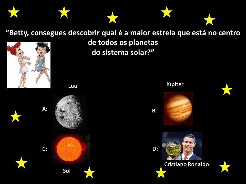 Betty, consegues descobrir qual é a maior estrela que está no centro de todos os planetas