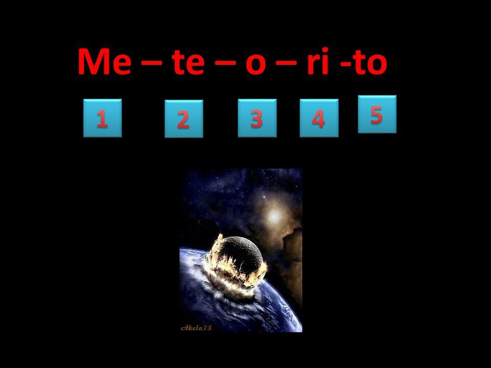 Me – te – o – ri -to 5 1 2 3 4