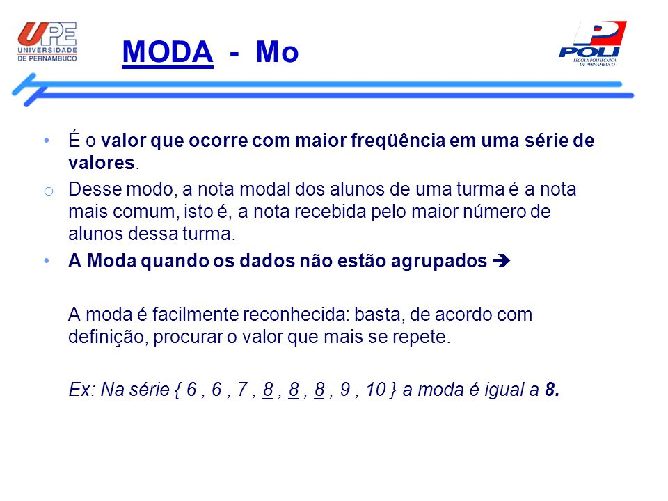 MODA - Mo É o valor que ocorre com maior freqüência em uma série de valores.