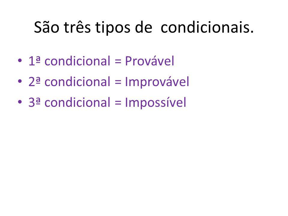 São três tipos de condicionais.