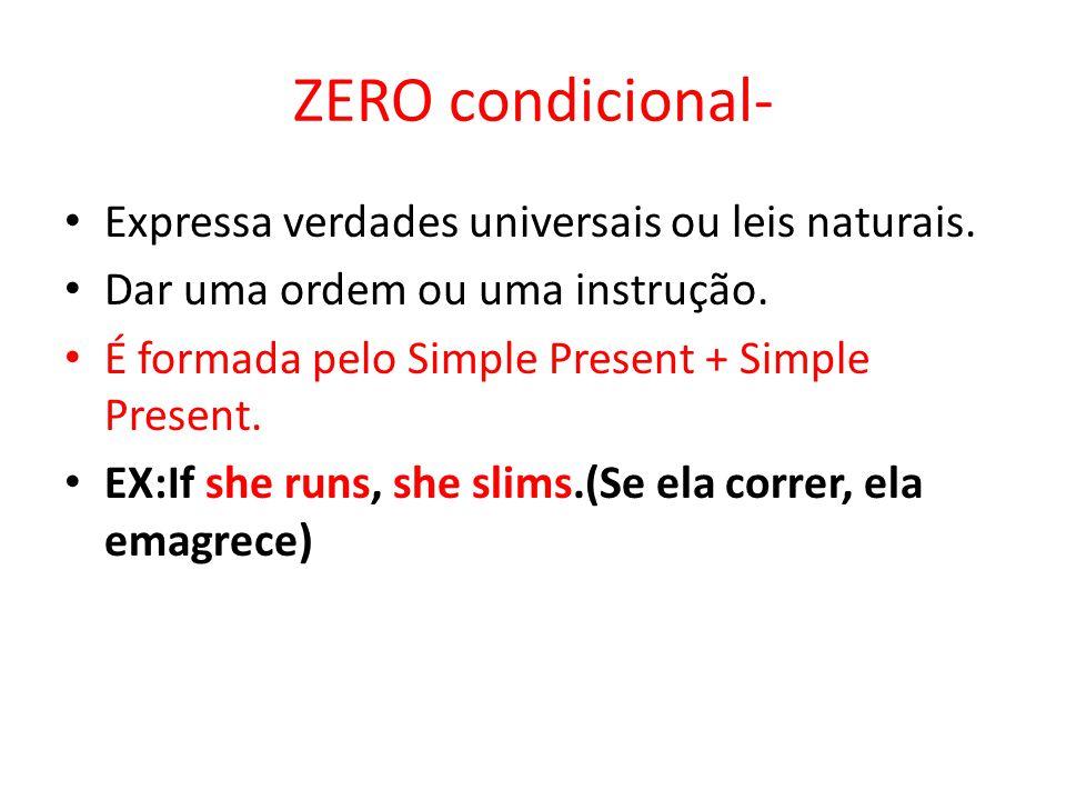 ZERO condicional- Expressa verdades universais ou leis naturais.