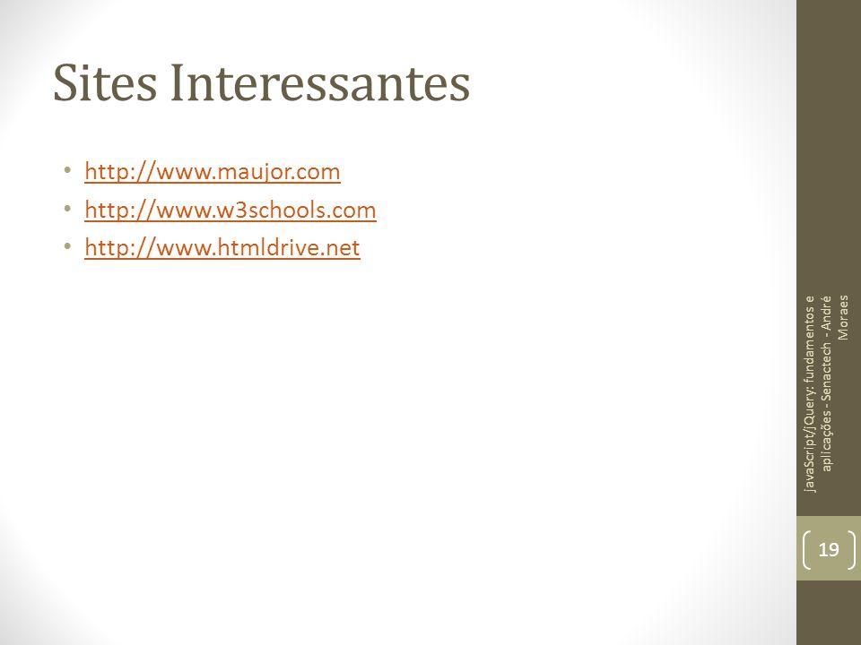 Sites Interessantes http://www.maujor.com http://www.w3schools.com