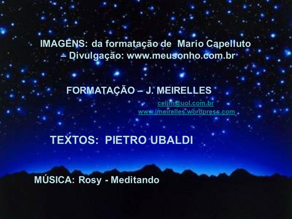 TEXTOS: PIETRO UBALDI – Divulgação: www.meusonho.com.br