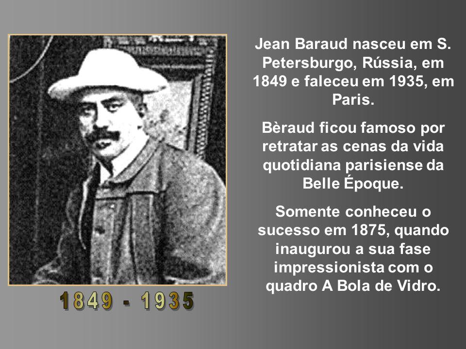 Jean Baraud nasceu em S. Petersburgo, Rússia, em 1849 e faleceu em 1935, em Paris.