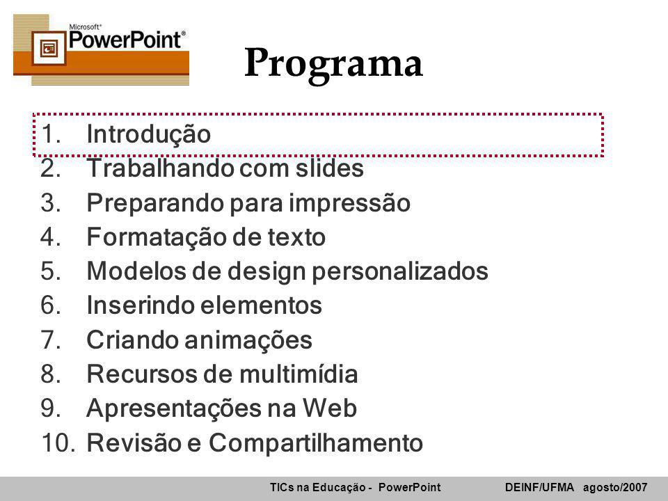 Programa Introdução Trabalhando com slides Preparando para impressão