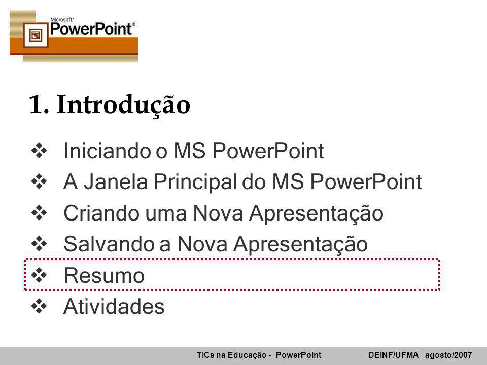 1. Introdução Iniciando o MS PowerPoint