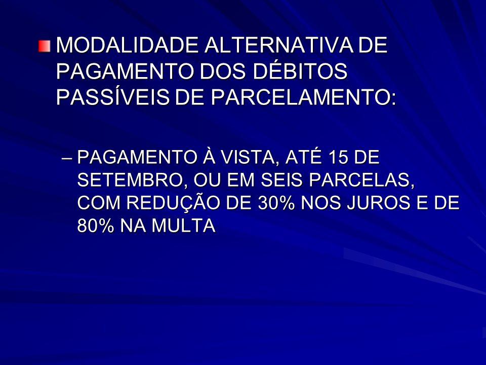MODALIDADE ALTERNATIVA DE PAGAMENTO DOS DÉBITOS PASSÍVEIS DE PARCELAMENTO: