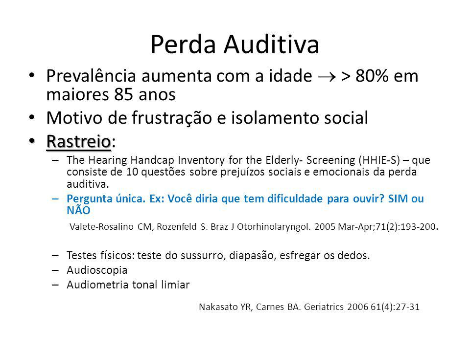 Perda Auditiva Prevalência aumenta com a idade  > 80% em maiores 85 anos. Motivo de frustração e isolamento social.
