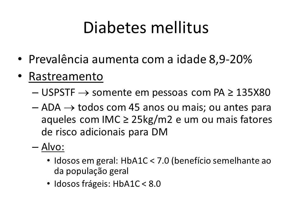 Diabetes mellitus Prevalência aumenta com a idade 8,9-20% Rastreamento