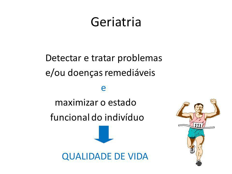 Geriatria Detectar e tratar problemas e/ou doenças remediáveis e
