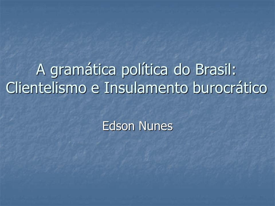A gramática política do Brasil: Clientelismo e Insulamento burocrático