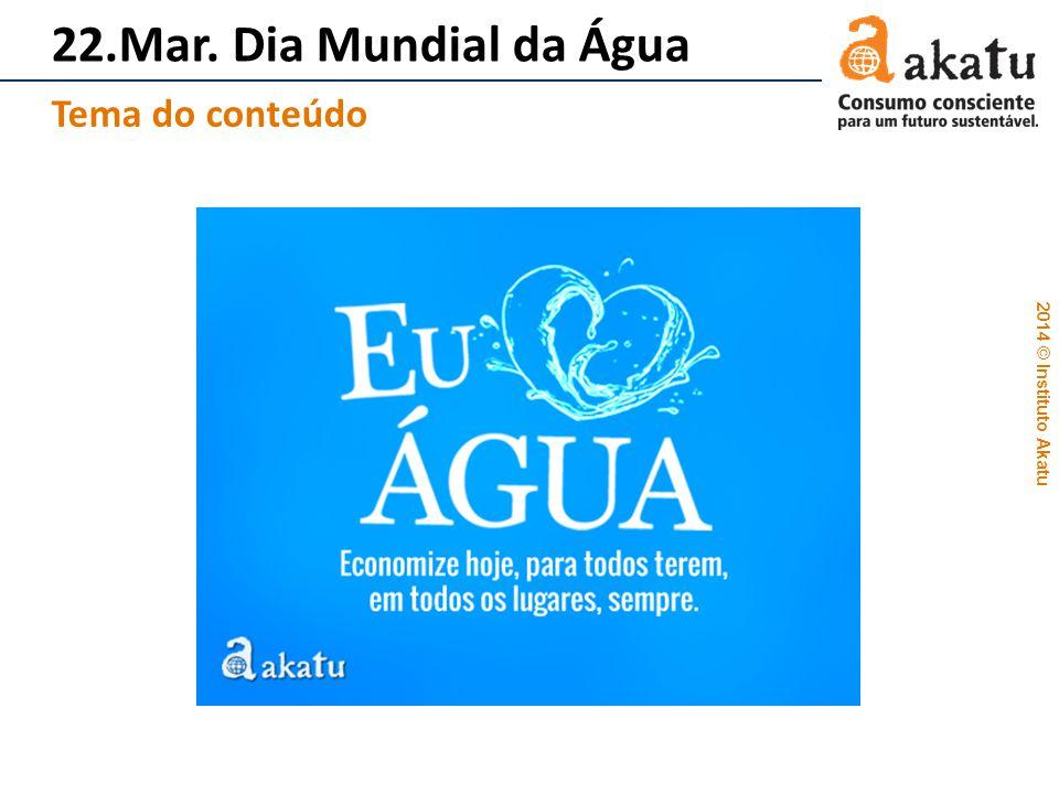 22.Mar. Dia Mundial da Água Tema do conteúdo