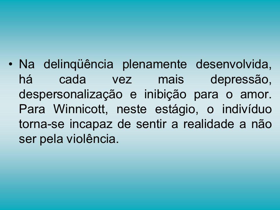 Na delinqüência plenamente desenvolvida, há cada vez mais depressão, despersonalização e inibição para o amor.