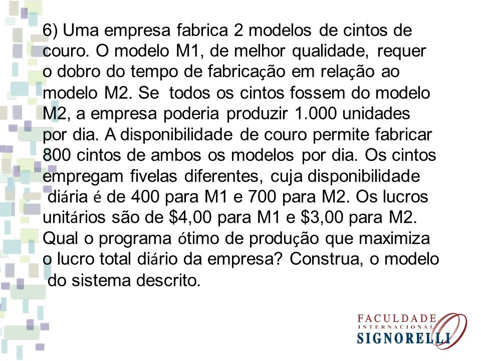 6) Uma empresa fabrica 2 modelos de cintos de