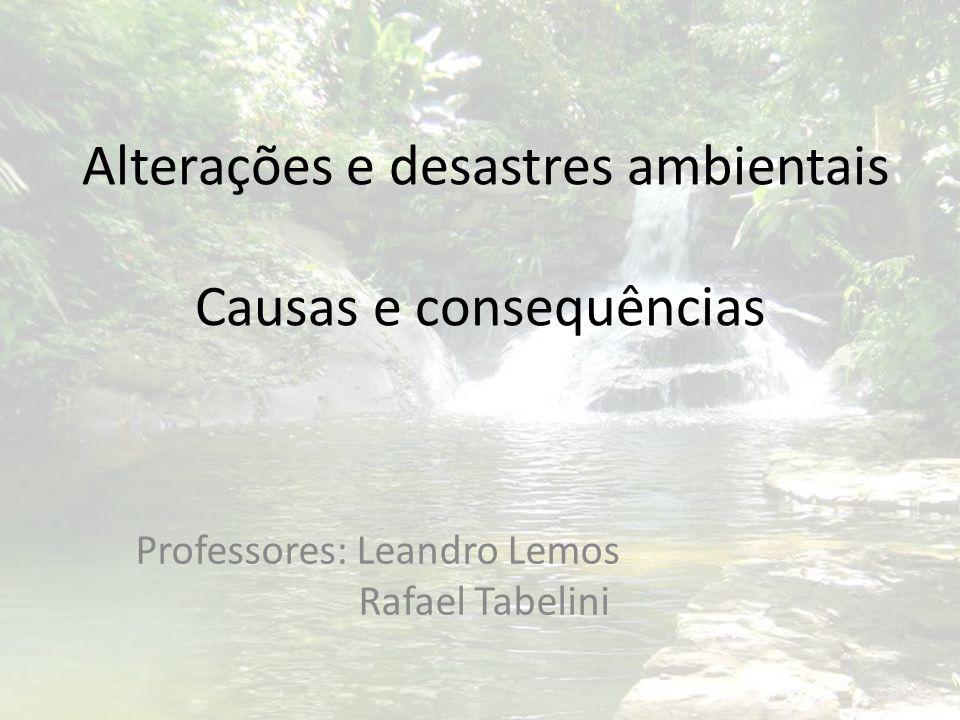 Alterações e desastres ambientais Causas e consequências