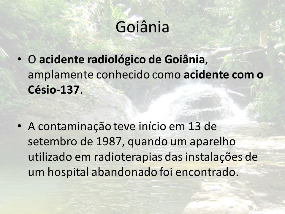 Goiânia O acidente radiológico de Goiânia, amplamente conhecido como acidente com o Césio-137.