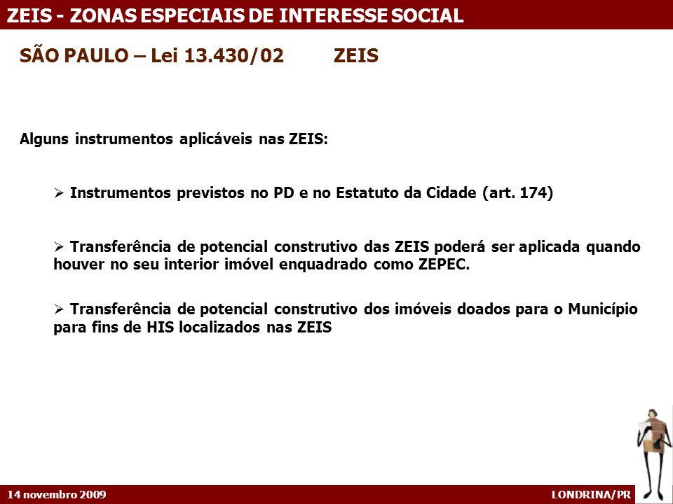 SÃO PAULO – Lei 13.430/02 ZEIS Alguns instrumentos aplicáveis nas ZEIS: Instrumentos previstos no PD e no Estatuto da Cidade (art. 174)