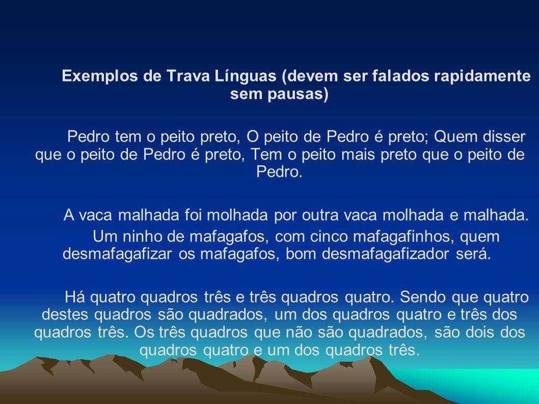 Exemplos de Trava Línguas (devem ser falados rapidamente sem pausas)