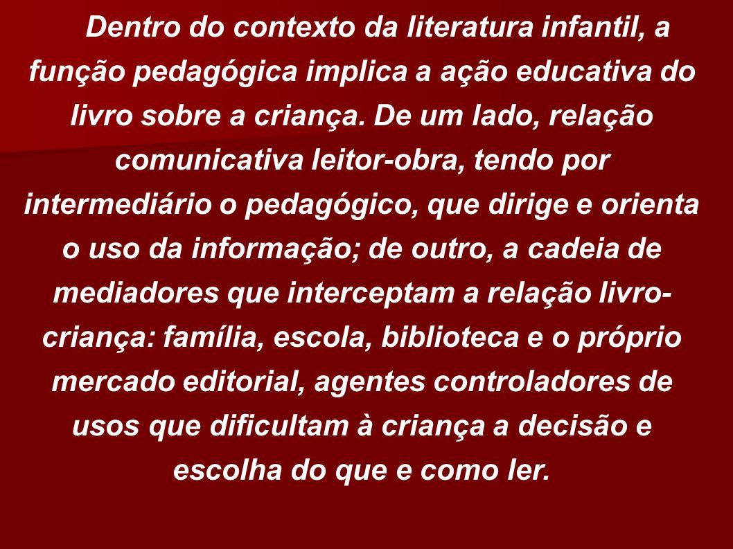 Dentro do contexto da literatura infantil, a função pedagógica implica a ação educativa do livro sobre a criança.
