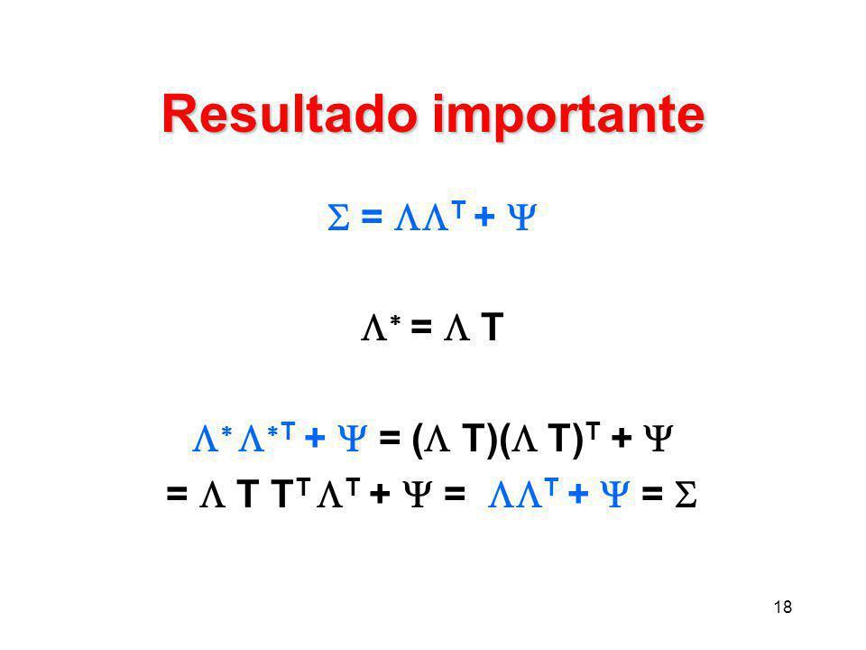 Resultado importante  = T +   =  T  T +  = ( T)( T)T + 