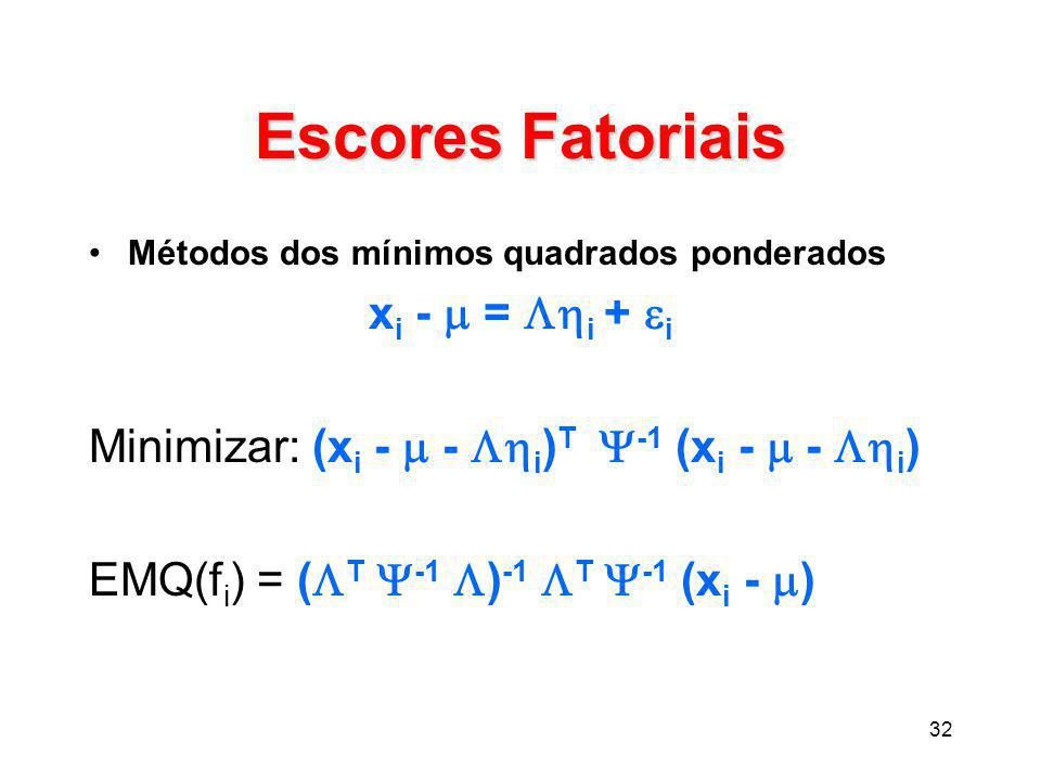 Escores Fatoriais xi -  = i + i