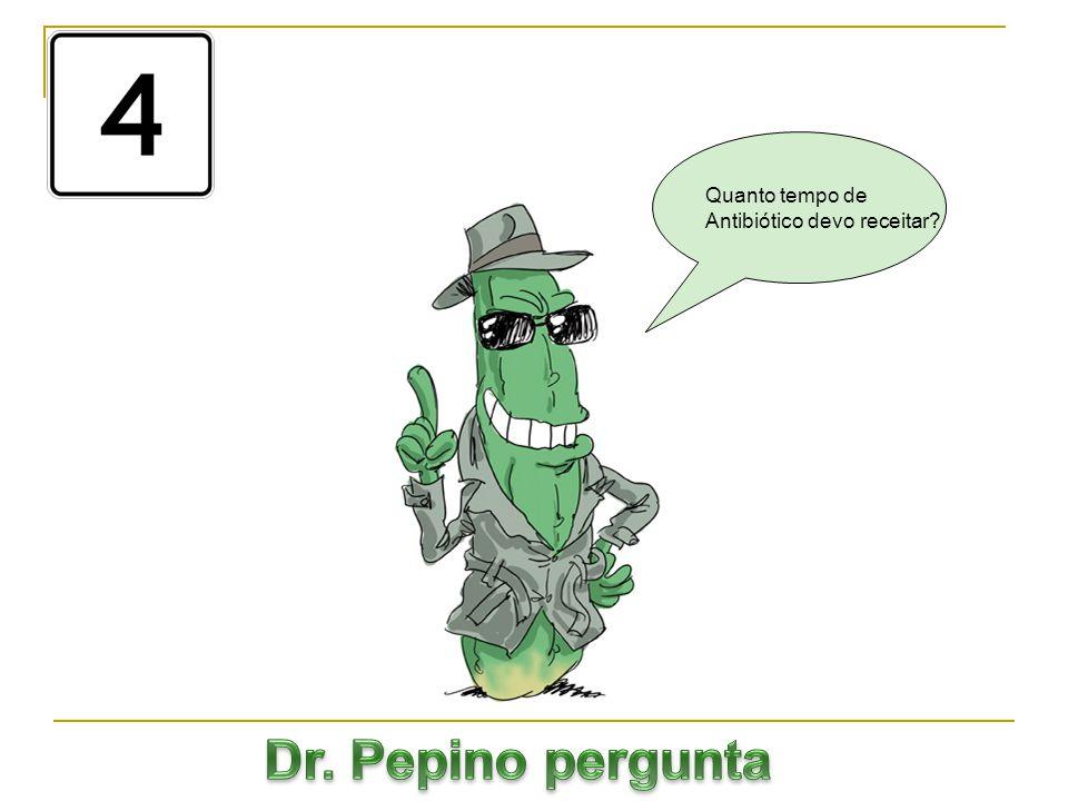 Quanto tempo de Antibiótico devo receitar Dr. Pepino pergunta