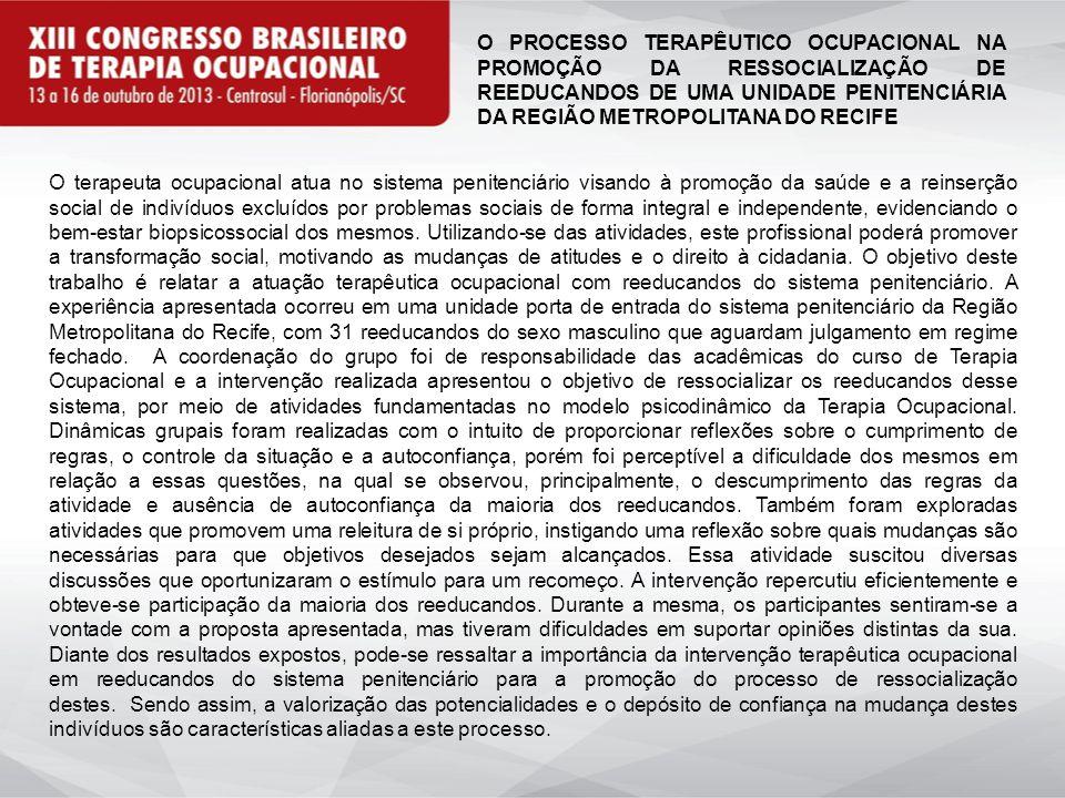O PROCESSO TERAPÊUTICO OCUPACIONAL NA PROMOÇÃO DA RESSOCIALIZAÇÃO DE REEDUCANDOS DE UMA UNIDADE PENITENCIÁRIA DA REGIÃO METROPOLITANA DO RECIFE