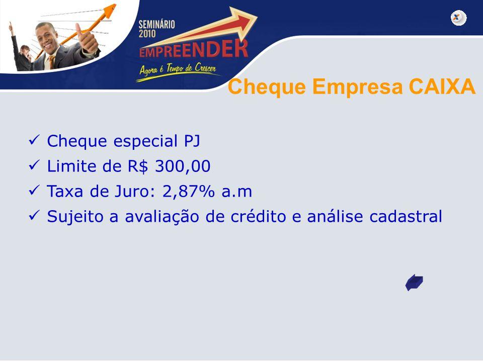 Cheque Empresa CAIXA Cheque especial PJ Limite de R$ 300,00