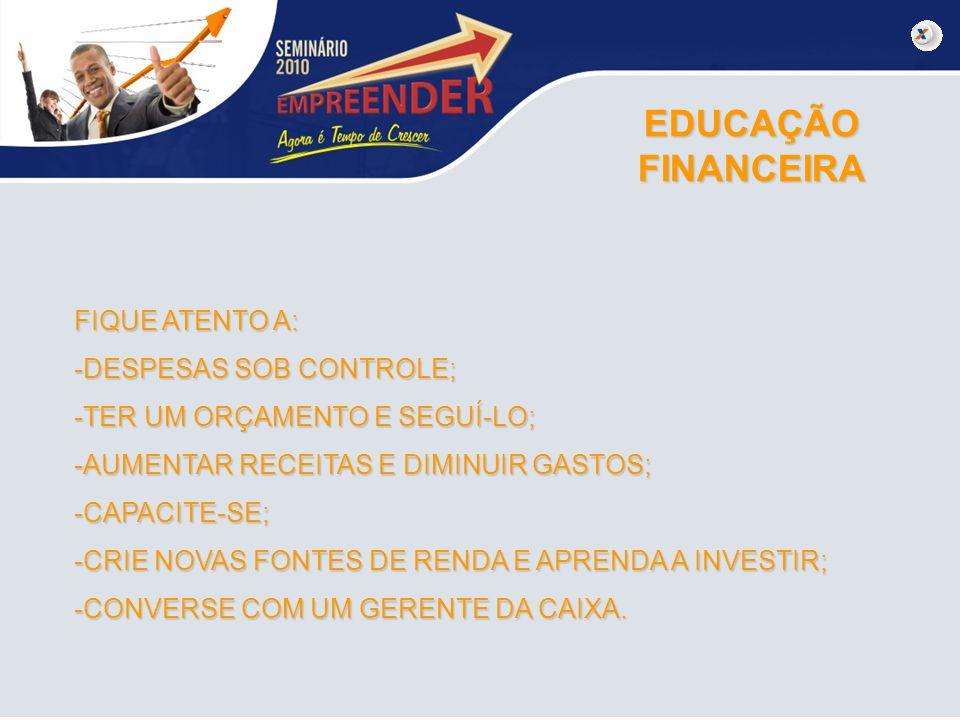 EDUCAÇÃO FINANCEIRA FIQUE ATENTO A: DESPESAS SOB CONTROLE;