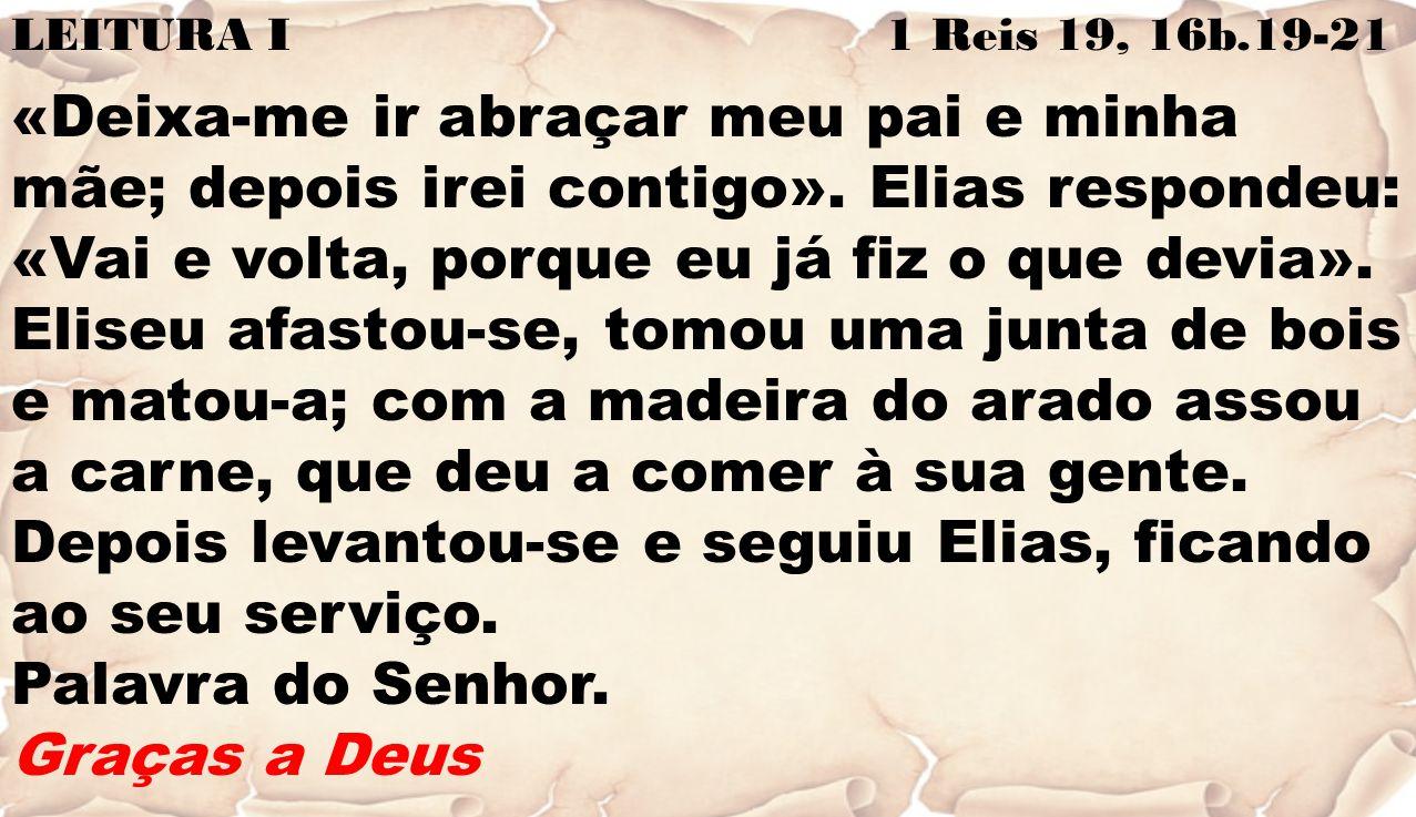LEITURA I 1 Reis 19, 16b.19-21