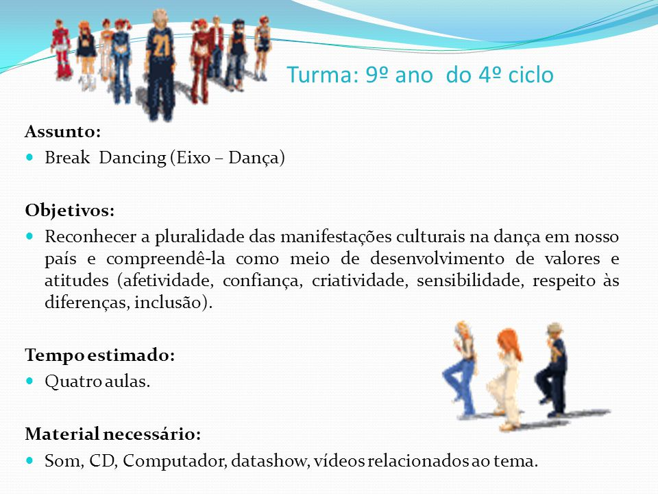 Turma: 9º ano do 4º ciclo Assunto: Break Dancing (Eixo – Dança)