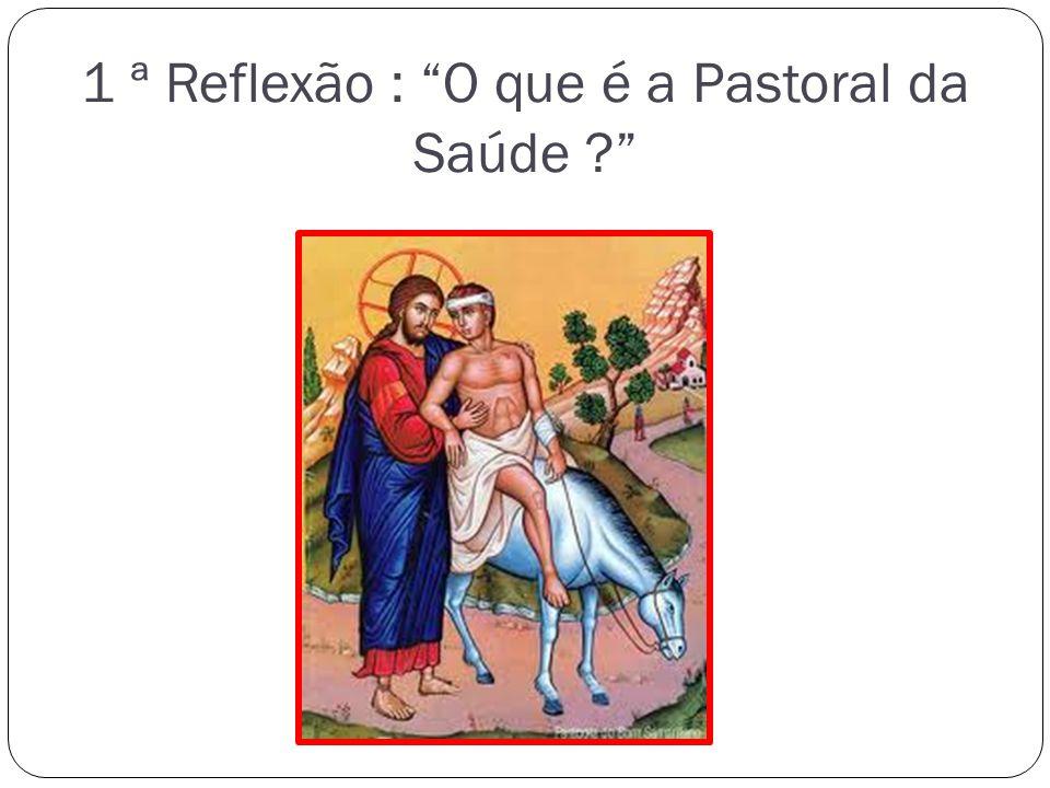 1 ª Reflexão : O que é a Pastoral da Saúde