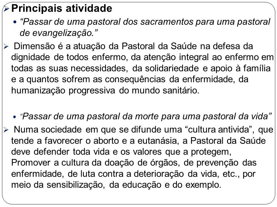 Principais atividade Passar de uma pastoral dos sacramentos para uma pastoral de evangelização.