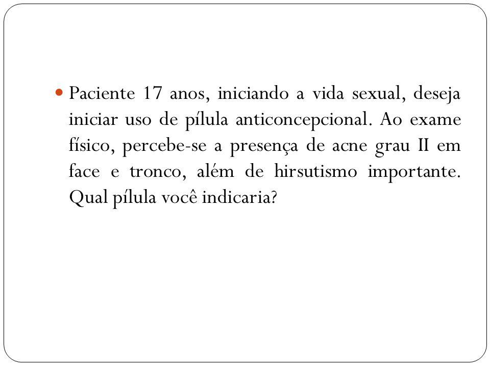 Paciente 17 anos, iniciando a vida sexual, deseja iniciar uso de pílula anticoncepcional. Ao exame físico, percebe-se a presença de acne grau II em face e tronco, além de hirsutismo importante. Qual pílula você indicaria