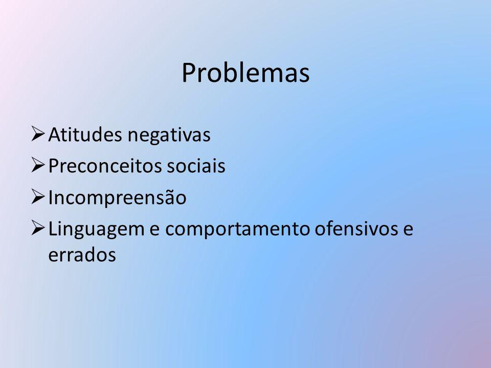 Problemas Atitudes negativas Preconceitos sociais Incompreensão
