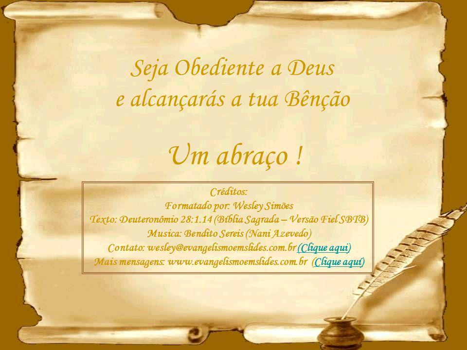 Um abraço ! Seja Obediente a Deus e alcançarás a tua Bênção Créditos: