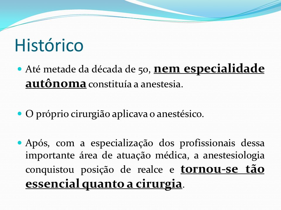 Histórico Até metade da década de 50, nem especialidade autônoma constituía a anestesia. O próprio cirurgião aplicava o anestésico.