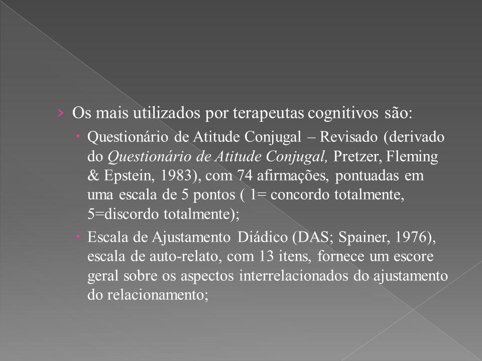 Os mais utilizados por terapeutas cognitivos são: