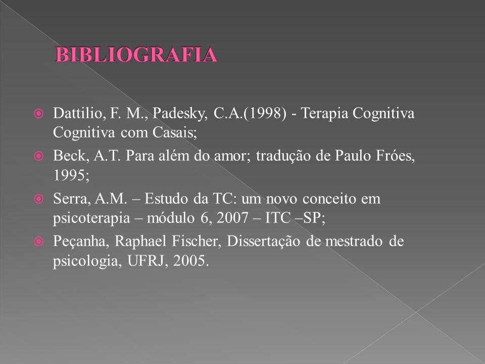 BIBLIOGRAFIA Dattilio, F. M., Padesky, C.A.(1998) - Terapia Cognitiva Cognitiva com Casais;