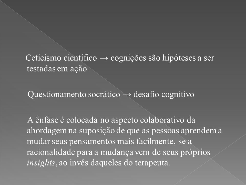 Ceticismo científico → cognições são hipóteses a ser testadas em ação.