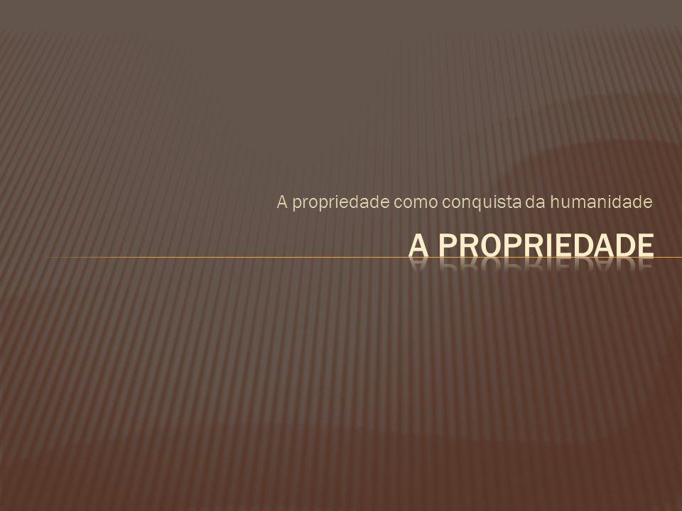 A propriedade como conquista da humanidade