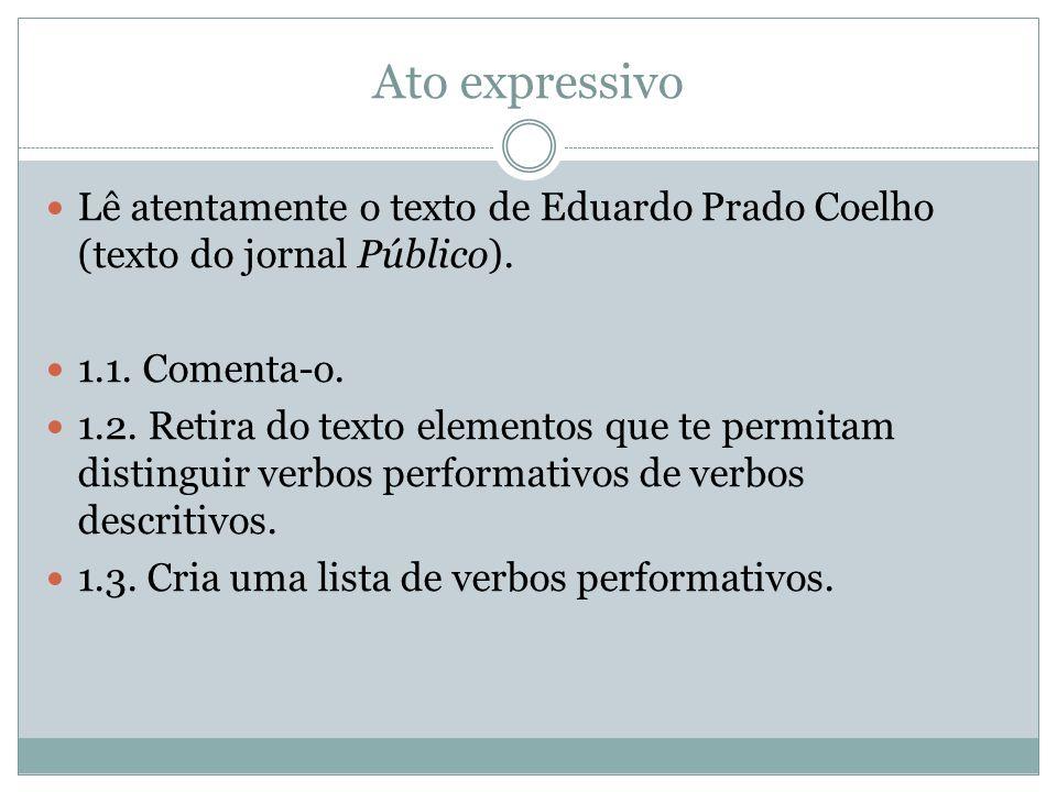 Ato expressivo Lê atentamente o texto de Eduardo Prado Coelho (texto do jornal Público). 1.1. Comenta-o.