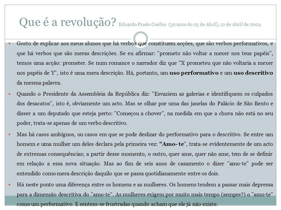 Que é a revolução Eduardo Prado Coelho (30 anos do 25 de Abril), 12 de Abril de 2004