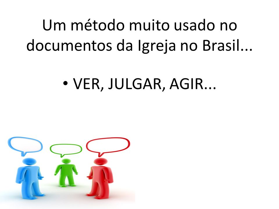 Um método muito usado no documentos da Igreja no Brasil...
