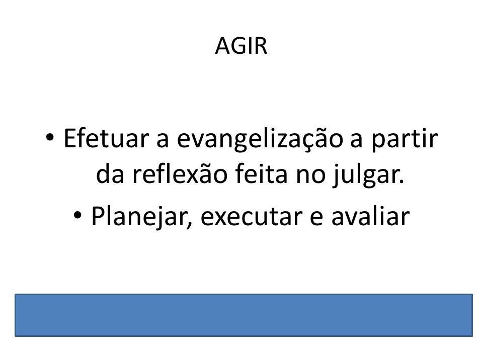 Efetuar a evangelização a partir da reflexão feita no julgar.