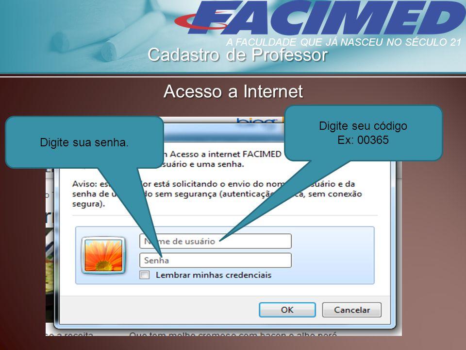 Cadastro de Professor Acesso a Internet Digite seu código Ex: 00365