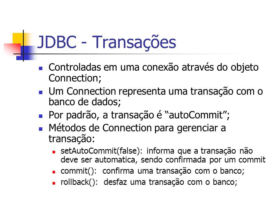 JDBC - Transações Controladas em uma conexão através do objeto Connection; Um Connection representa uma transação com o banco de dados;