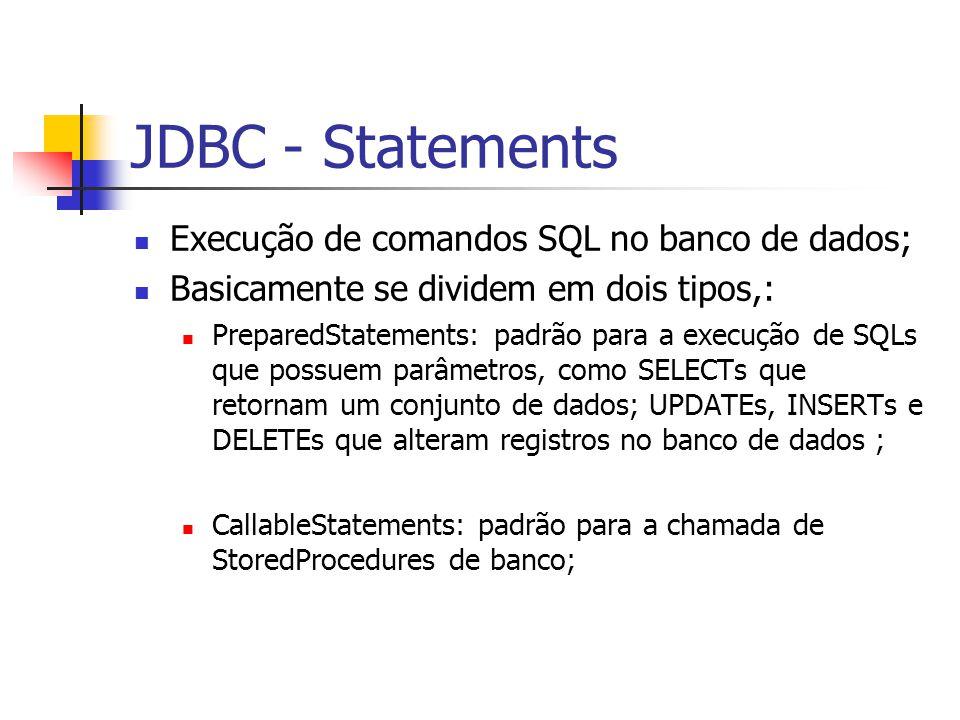 JDBC - Statements Execução de comandos SQL no banco de dados;