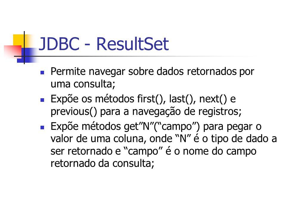JDBC - ResultSet Permite navegar sobre dados retornados por uma consulta;